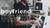 [钢琴]A妹Ariana Grande ft. Social House - boyfriend (The Theorist Piano Cover)