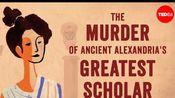 【Ted-ED】希帕提亚:被谋杀的学者 The Murder Of Ancient Alexandria's Greatest Scholar